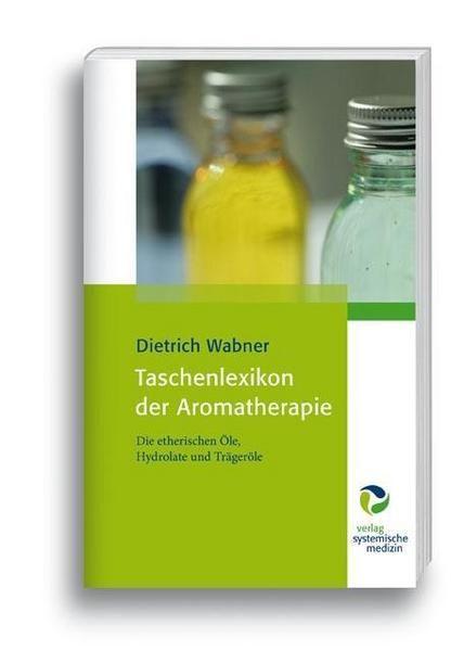 Taschenlexikon der Aromatherapie